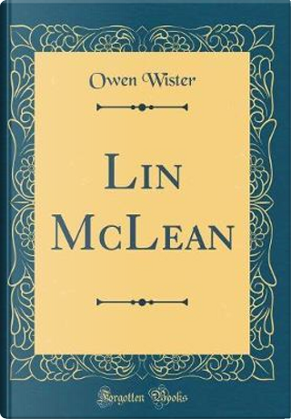 Lin McLean (Classic Reprint) by Owen Wister