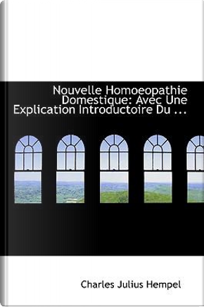 Nouvelle Homoeopathie Domestique by Charles Julius Hempel