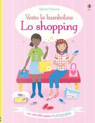Lo shopping. Vesto le bamboline. Con adesivi. Ediz. a colori by FIONA WATT