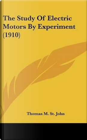 The Study of Electric Motors by Experiment (1910 by Thomas M. St John