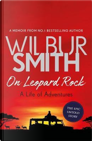 On leopard rock. A life of adventures by Wilbur Smith