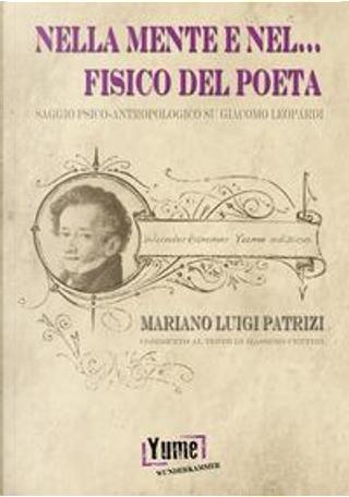 Nella mente e nel... fisico del poeta. Saggio psico-antropologico su Giacomo Leopardi by Mariano Luigi Patrizi