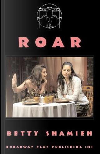 Roar by Betty Shamieh