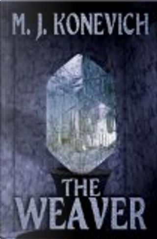 The Weaver by M. J. Konevich
