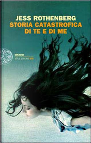 Storia catastrofica di te e di me by Jess Rothenberg