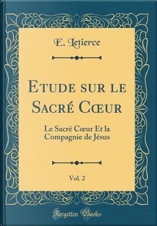Etude sur le Sacré Coeur, Vol. 2 by E. Letierce