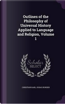 Outlines of the Philosophy of Universal History Applied to Language and Religion; Volume 1 by Christian Karl Josias Bunsen