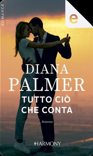 Tutto ciò che conta by Diana Palmer