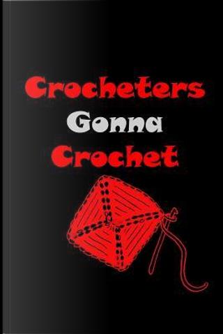 Crocheters Gonna Crochet by Folio Dreams