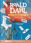Un gioco da ragazzi e altre storie by Roald Dahl