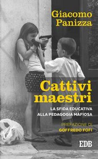 Cattivi maestri. La sfida educativa alla pedagogia mafiosa by Giacomo Panizza