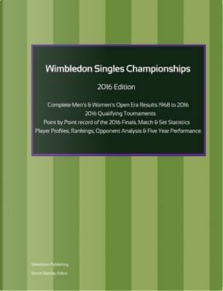 Wimbledon Singles Championships - Complete Open Era Results 2016 Edition by Simon Barclay