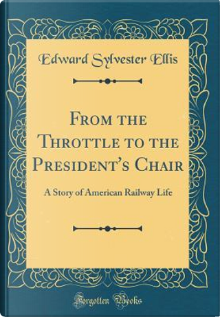 From the Throttle to the President's Chair by Edward Sylvester Ellis