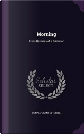 Morning; From Reveries of a Bachelor by Donald Grant Mitchell