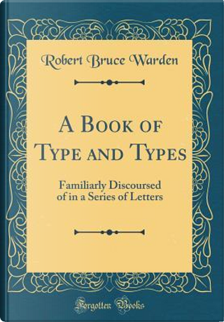 A Book of Type and Types by Robert Bruce Warden