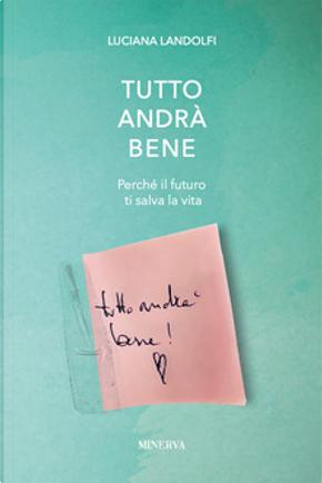 Tutto andrà bene by Luciana Landolfi