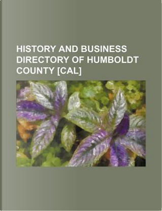 History and business directory of Humboldt County [Cal] by Books Group