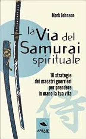 La via del samurai spirituale by Mark Johnson