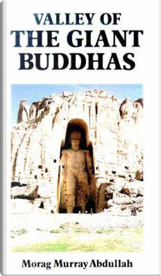 Valley of the Giant Buddhas by Morag Murray Abdullah