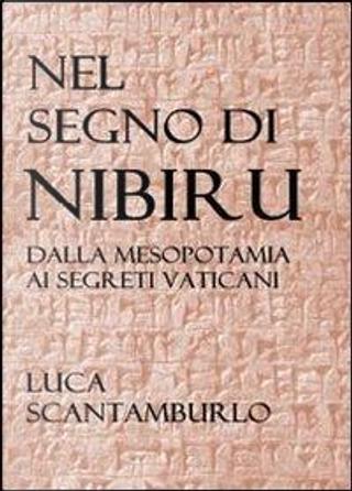 Nel segno di Nibiru. Dalla Mesopotamia ai segreti vaticani by Luca Scantamburlo