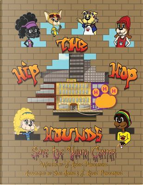 The Hip Hop Hounds Save the Youth Center by J. Lewis Publications