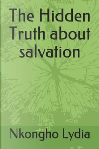 The Hidden Truth about salvation by Nkongho Lydia
