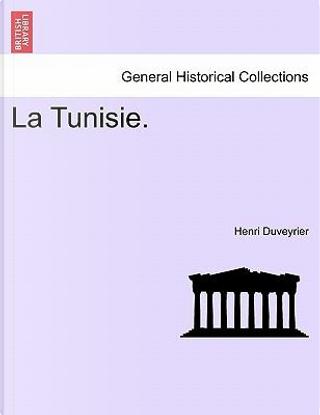 La Tunisie. by Henri Duveyrier