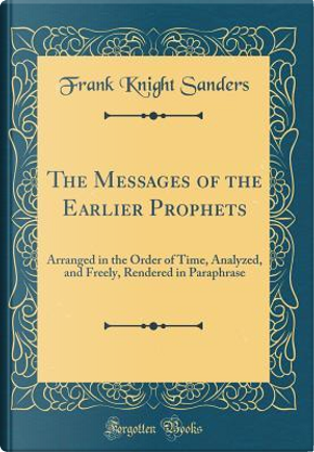 The Messages of the Earlier Prophets by Frank Knight Sanders