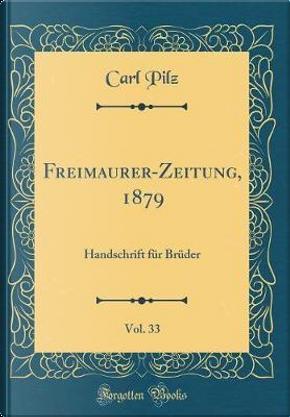 Freimaurer-Zeitung, 1879, Vol. 33 by Carl Pilz
