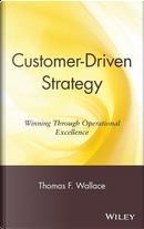 Customer Driven Strategy by Thomas F. Wallace