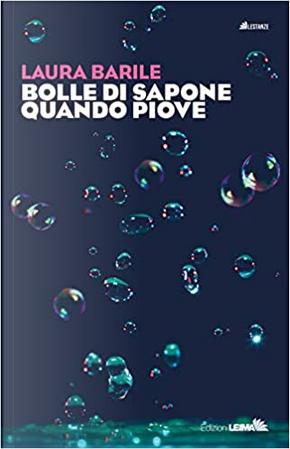 Bolle di sapone quando piove by Laura Barile