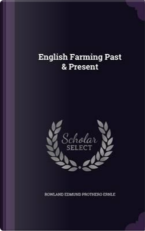 English Farming Past & Present by Rowland Edmund Prothero Ernle