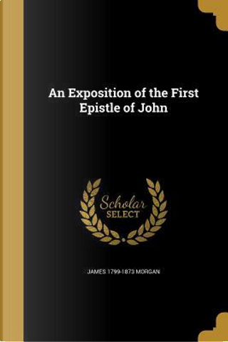 EXPOSITION OF THE 1ST EPISTLE by James 1799-1873 Morgan