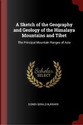 A Sketch of the Geography and Geology of the Himalaya Mountains and Tibet by Sidney Gerald Burrard