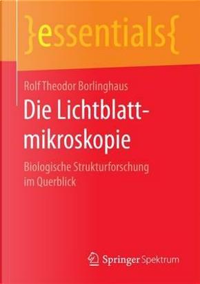 Die Lichtblattmikroskopie by Rolf Theodor Borlinghaus