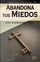Abandona tus miedos by Joni Eareckson Tada