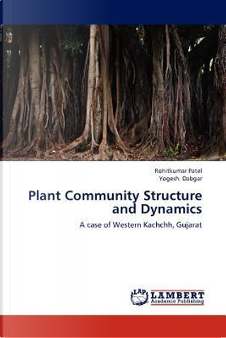 Plant Community Structure and Dynamics by Rohitkumar Patel