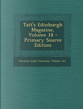 Tait's Edinburgh Magazine, Volume 18 by Christian Isobel Johnstone