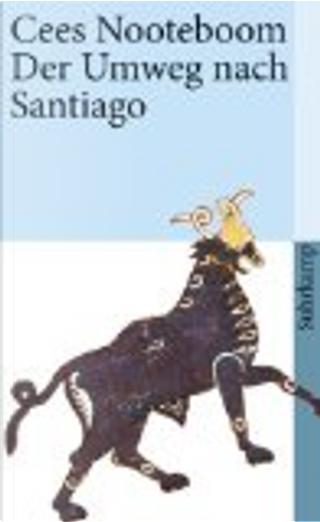 Der Umweg nach Santiago by Cees Nooteboom