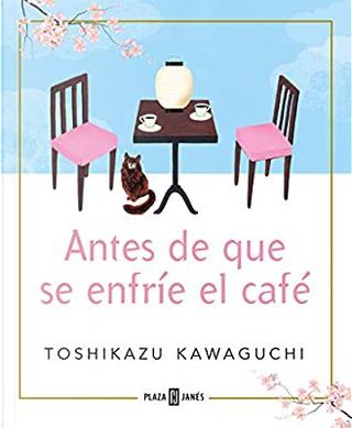 Antes de que se enfríe el café by Toshikazu Kawaguchi