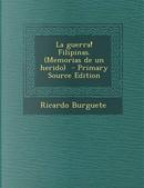 La Guerra! Filipinas. (Memorias de Un Herido) - Primary Source Edition by Ricardo Burguete