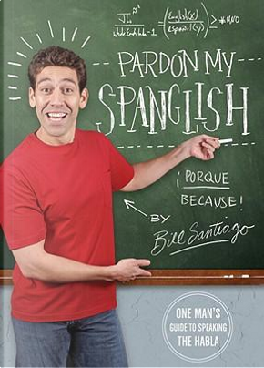Pardon My Spanglish by Bill Santiago