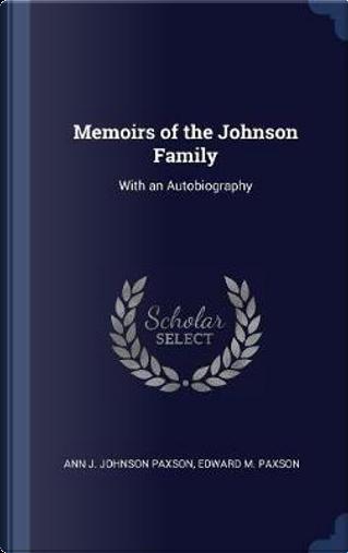 Memoirs of the Johnson Family by Ann J. Johnson Paxson