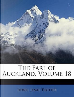 The Earl of Auckland, Volume 18 by Lionel James Trotter