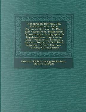 Iconographia Botanica, Seu, Plantae Criticae by Heinrich Gottlieb Ludwig Reichenbach