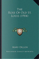 The Rose of Old St. Louis (1904) the Rose of Old St. Louis (1904) by Mary Dillon