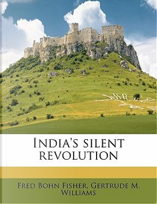 India's Silent Revolution by Fred Bohn Fisher
