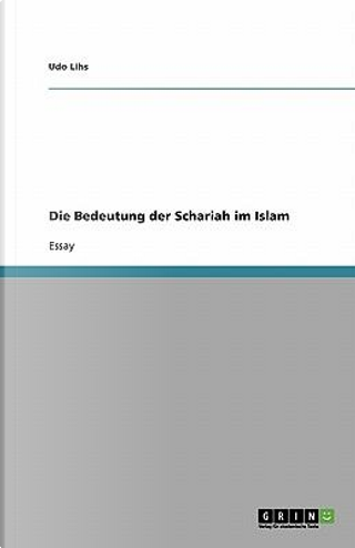 Die Bedeutung der Schariah im Islam by Udo Lihs