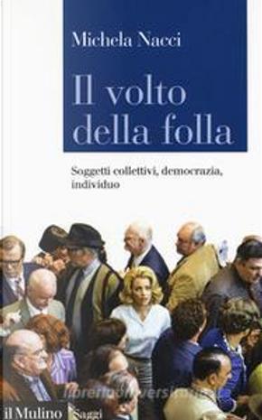 Il volto della folla by Michela Nacci