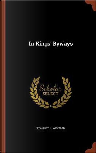 In Kings' Byways by Stanley J. Weyman